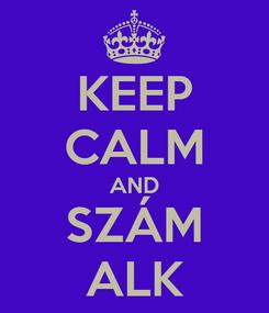 Poster: KEEP CALM AND SZÁM ALK
