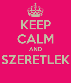 Poster: KEEP CALM AND SZERETLEK