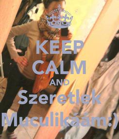 Poster: KEEP CALM AND Szeretlek Muculikáám:)