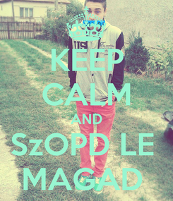 Poster: KEEP CALM AND SzOPD LE  MAGAD