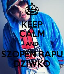 Poster: KEEP CALM AND SZOPEN RAPU DZIWKO