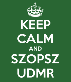 Poster: KEEP CALM AND SZOPSZ UDMR