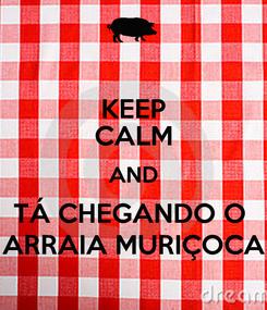 Poster: KEEP CALM AND TÁ CHEGANDO O  ARRAIA MURIÇOCA