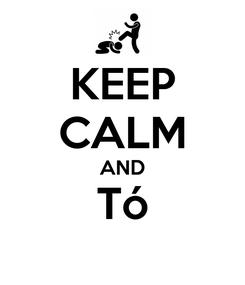 Poster: KEEP CALM AND Tó