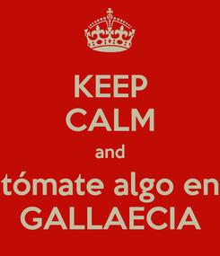Poster: KEEP CALM and tómate algo en GALLAECIA