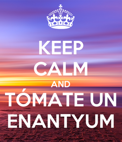 Poster: KEEP CALM AND TÓMATE UN ENANTYUM