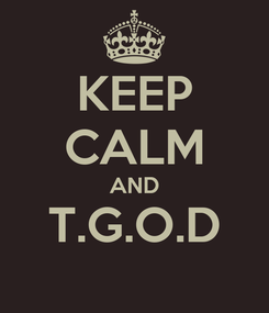 Poster: KEEP CALM AND T.G.O.D