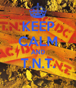 Poster: KEEP CALM AND T.N.T.