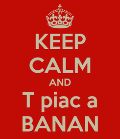 Poster: KEEP CALM AND T piac a BANAN