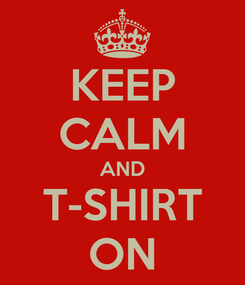 Poster: KEEP CALM AND T-SHIRT ON
