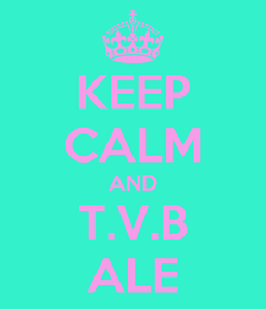 Poster: KEEP CALM AND T.V.B ALE