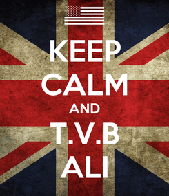 Poster: KEEP CALM AND T.V.B ALI