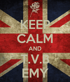 Poster: KEEP CALM AND T.V.B EMY