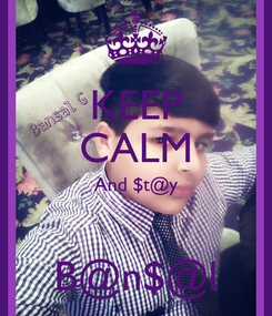 Poster: KEEP CALM And $t@y  B@n$@l