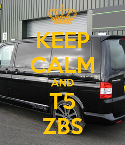 Poster: KEEP CALM AND T5 ZBS