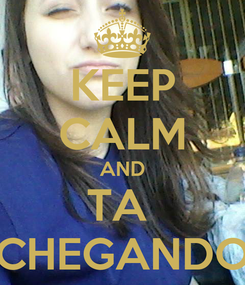 Poster: KEEP CALM AND TA  CHEGANDO