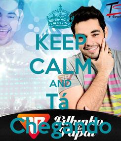 Poster: KEEP CALM AND Tá  Chegando