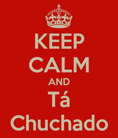 Poster: KEEP CALM AND Tá Chuchado