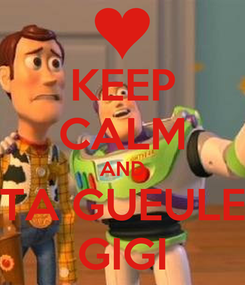 Poster: KEEP CALM AND TA GUEULE GIGI