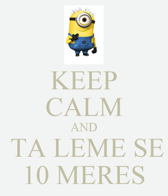 Poster: KEEP CALM AND  TA LEME SE 10 MERES