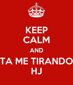 Poster: KEEP CALM AND TA ME TIRANDO HJ
