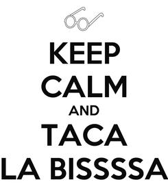 Poster: KEEP CALM AND TACA LA BISSSSA