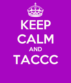 Poster: KEEP CALM AND TACCC