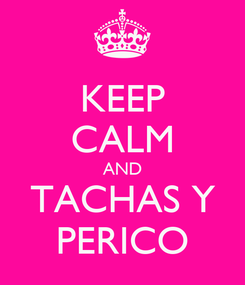 Poster: KEEP CALM AND TACHAS Y PERICO
