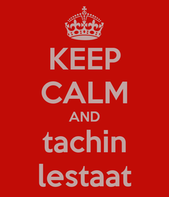 Poster: KEEP CALM AND tachin lestaat