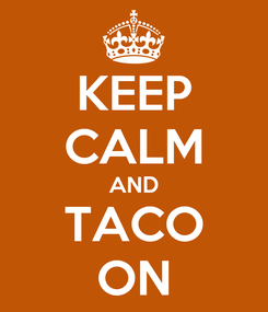Poster: KEEP CALM AND TACO ON