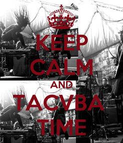 Poster: KEEP CALM AND TACVBA  TIME