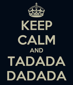 Poster: KEEP CALM AND TADADA DADADA