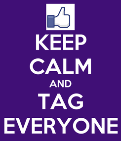 Poster: KEEP CALM AND TAG EVERYONE