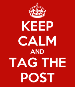 Poster: KEEP CALM AND TAG THE POST