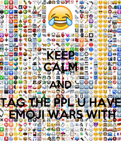 Poster: KEEP CALM AND TAG THE PPL U HAVE  EMOJI WARS WITH