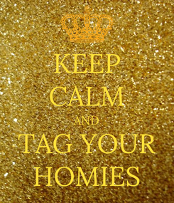 Poster: KEEP CALM AND TAG YOUR HOMIES