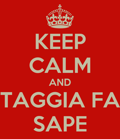 Poster: KEEP CALM AND TAGGIA FA SAPE
