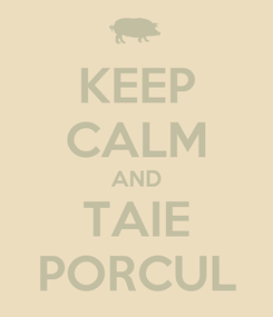 Poster: KEEP CALM AND TAIE PORCUL