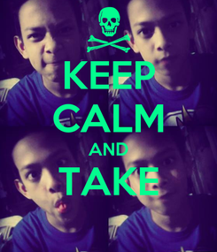 Poster: KEEP CALM AND TAKE