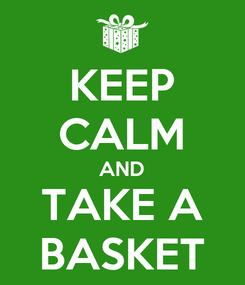 Poster: KEEP CALM AND TAKE A BASKET
