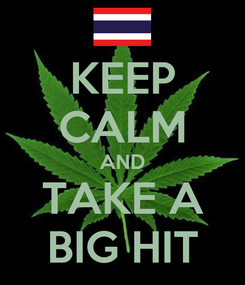 Poster: KEEP CALM AND TAKE A BIG HIT