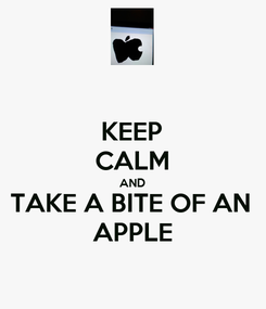Poster: KEEP CALM AND TAKE A BITE OF AN APPLE