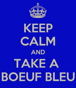 Poster: KEEP CALM AND TAKE A  BOEUF BLEU