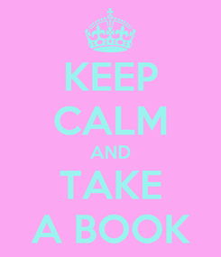 Poster: KEEP CALM AND TAKE A BOOK