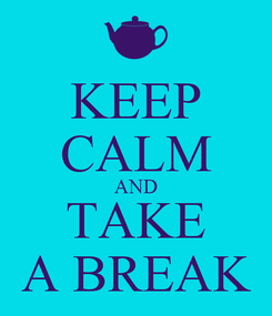 Poster: KEEP CALM AND TAKE A BREAK