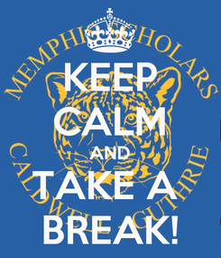 Poster: KEEP CALM AND TAKE A  BREAK!
