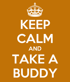 Poster: KEEP CALM AND TAKE A BUDDY