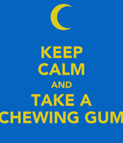 Poster: KEEP CALM AND TAKE A CHEWING GUM