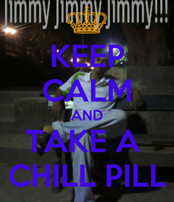 Poster: KEEP CALM AND TAKE A  CHILL PILL