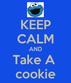 Poster: KEEP CALM AND Take A  cookie